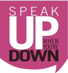 'Speak Up When You Are Down' share your story and you will find you are not alone