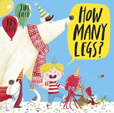 How Many Legs? By Kes Gray : Illustrated by Jim Field picture book