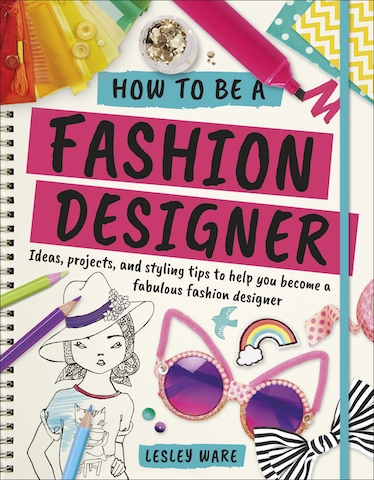 Book Of The Week How To Be A Fashion Designer Guide By Lesley Ware