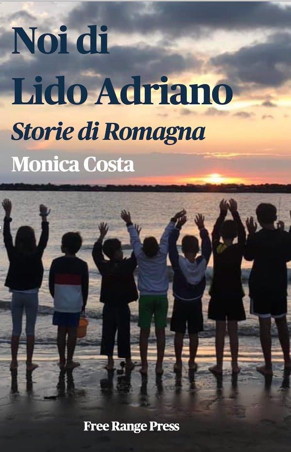 NOI DI LIDO ADRIANO - STORIE DI ROMAGNA di Monica
